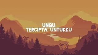 UNGU - Tercipta Untukku (Lirik)