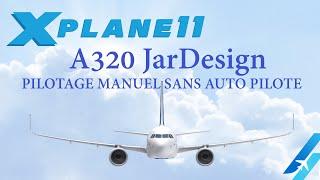 X PLANE 11 A320 JARDesign PILOTAGE MANUEL SANS AUTO PILOTE