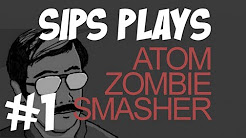 Sips Plays - Atom Zombie Smasher