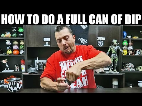 HOW TO DO A  FULL CAN OF DIP