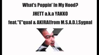 "What's Poppin' In My Hood? JHETT a.k.a YAKKO feat.""E""qual & AKIRA(f..."