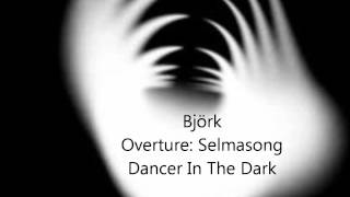 Björk  Overture: Selmasong  : Dancer In The Dark