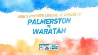 Palmerston vs Waratah: Round 13 - Men