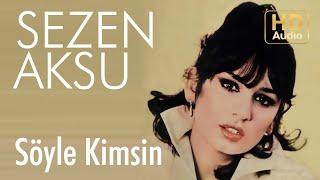 Sezen Aksu - Söyle Kimsin (Official Audio)
