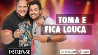 Zé Ricardo e Thiago - Toma e Fica Louca
