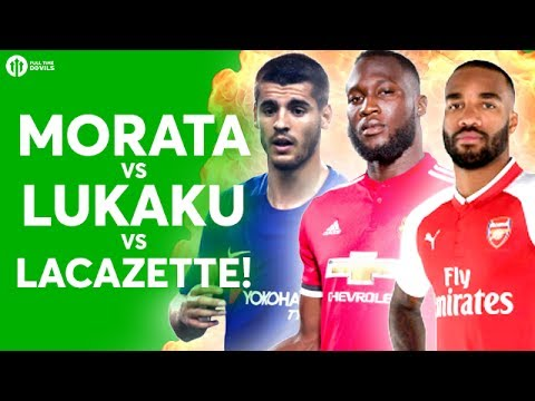 MORATA vs LUKAKU vs LACAZETTE! The HUGE Debate w/Cheeky Sport & The Football Republic