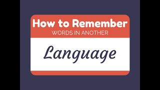 How to Remember Words in Another Language?