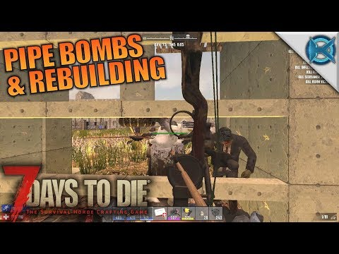 PIPE BOMBS & REBUILDING | 7 Days to Die | Let's Play Gameplay Alpha 16 | S16E72