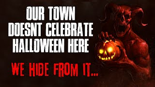 """Our Town Doesn't Celebrate Halloween, We Hide From It"" Creepypasta"