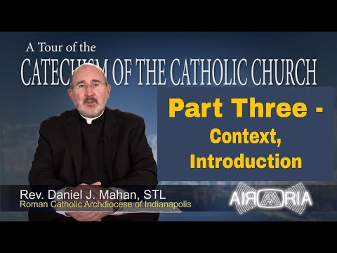 Tour of the Catechism #57 - Part Three - Context, Introduction