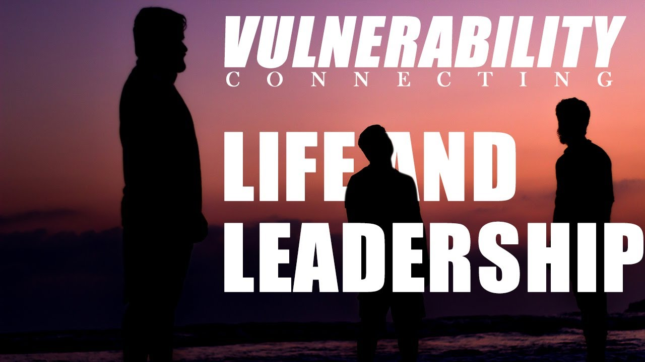 Vulnerability - Connecting Life and Leadership