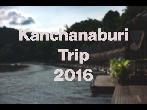 Kanchanaburi Trip 2016