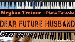 Meghan Trainor - Dear Future Husband - LOWER KEY (Piano Karaoke / Sing Along)