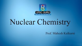 UPSC Lecture: Nuclear Chemistry I.