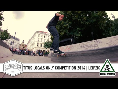 Leipzig - Titus Locals Only Competition 2016 | Skateboard Contest