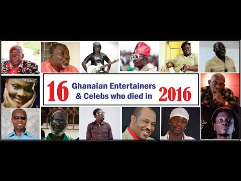 16 Ghanaian entertainers and celebs who died in 2016
