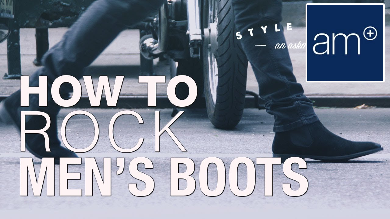 ba613a31891 How To Rock Men's Boots | Style School