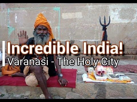 Varanasi The Holy City : Travel to Incredible India!