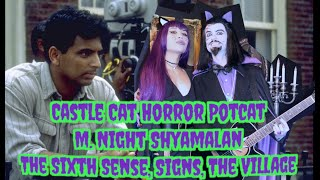 Castle Cat Horror Potcat- The Sixth Sense, Signs & The Village