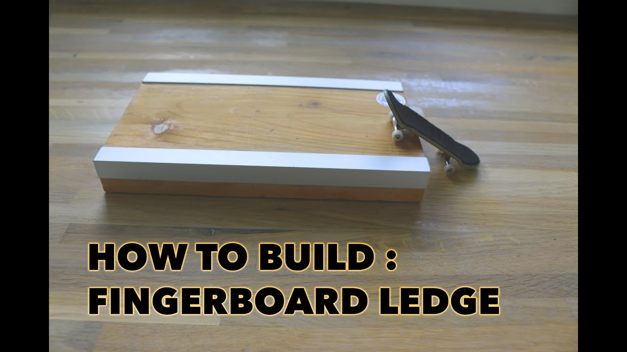 How To Build A Fingerboard Ledge Diy Tutorial
