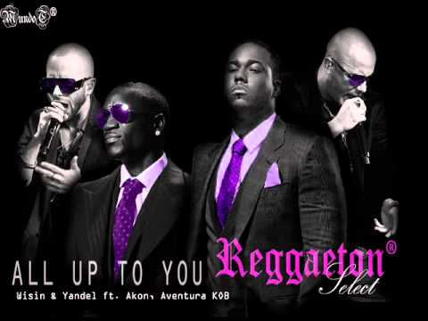 All up to you  Wisin & Yandel ft Akon, Aventura KOB