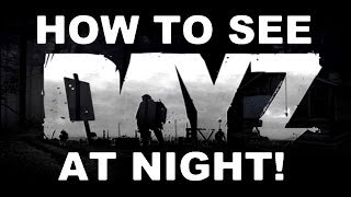 "How To See At Night w/NO Flashlight!!  ""DayZ Standalone"""