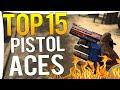 CS:GO - TOP 15 BEST PRO PISTOL ACES EVER !