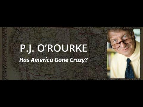 P.J. O'Rourke: Has America Gone Crazy?