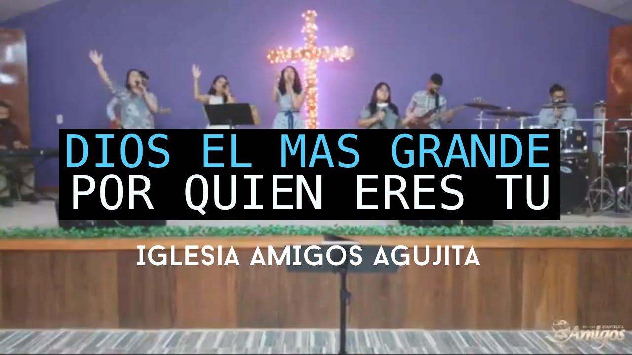 Dios el mas Grande / Por quien eres Tu (Iglesia Amigos)