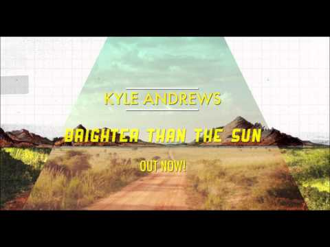 Клип Kyle Andrews - Brighter Than The Sun