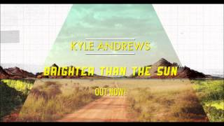 Brighter Than The Sun - Kyle Andrews