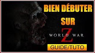 GUIDE/TUTO - COMMENT BIEN DÉBUTER SUR WORLD WAR Z - FR