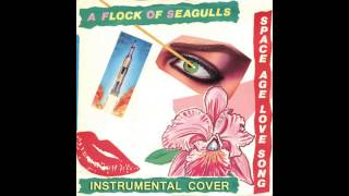 A Flock Of Seagulls - Space Age Love Song (Instrumental Cover)
