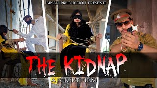 THE KIDNAP A SHORT FILM OFFICIAL VIDEO OF SINGH PRODUCTION
