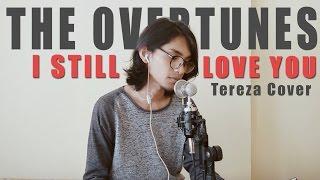 Video The Overtunes - I Still Love You (Ost. Cek Toko Sebelah) - Cover By Tereza download MP3, 3GP, MP4, WEBM, AVI, FLV Maret 2017