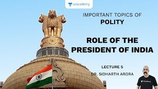 L5: Role of The President of India   Important Topics of Polity (UPSC CSE)   Sidharth Arora