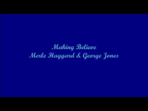 Making Believe - Merle Haggard & George Jones (Lyrics)