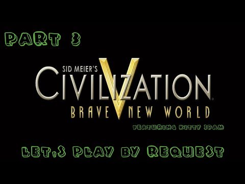 Civilization V: Brave New World Featuring Kitty Spam Part 3