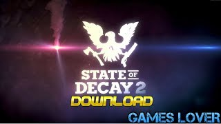 How To Download State Of Decay 2 For PC+DLC 100% Working