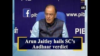 Arun Jaitley hails SC's Aadhaar verdict - #ANI News