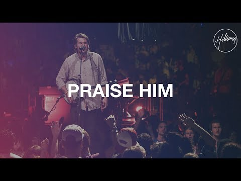 Praise Him - Hillsong Worship