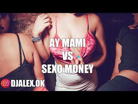 AY MAMI Vs. SEXO MONEY ✘ DJ ALEX [FIESTERO REMIX]
