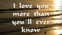 I Love you more than you`ll ever know