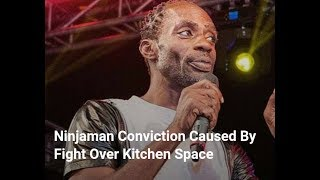 NINJA MAN CONVICTION CAUSE BY FIGHT OVER KITCHEN SPACE