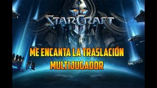 STARCRAFT 2 - ME ENCANTA LA TRASLACIÓN - MULTIJUGADOR - GAMEPLAY ESPAÑOL