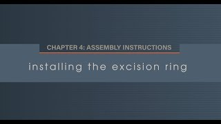 Chapter 4.5 Installing the Excision Ring