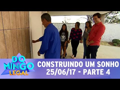 Domingo Legal (25/06/17) - Construindo um Sonho - Parte 4