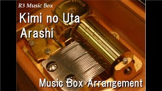 Kimi no Uta/Arashi [Music Box]
