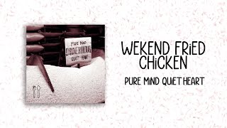 Pure Mind Quiet Heart - Weekend Fried Chicken (Official Audio)