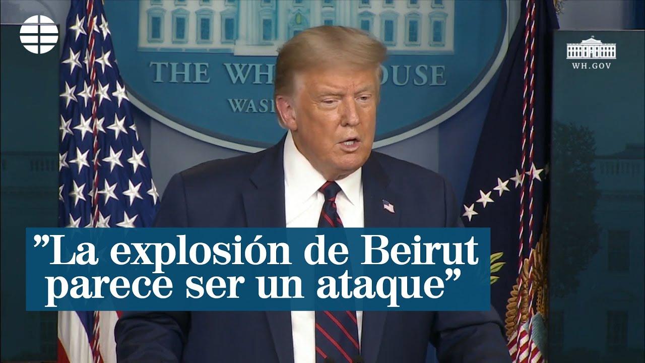 Donald Trump cree que la explosión de Beirut fue un ataque